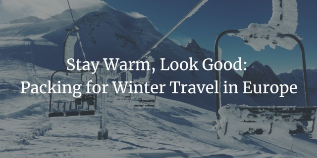 Stay Warm Look Good Packing For Winter Travel In Europe